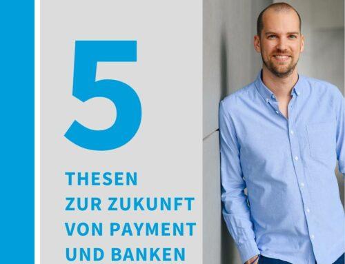 Fünf Thesen zur Zukunft der Payment- und Bankenwelt